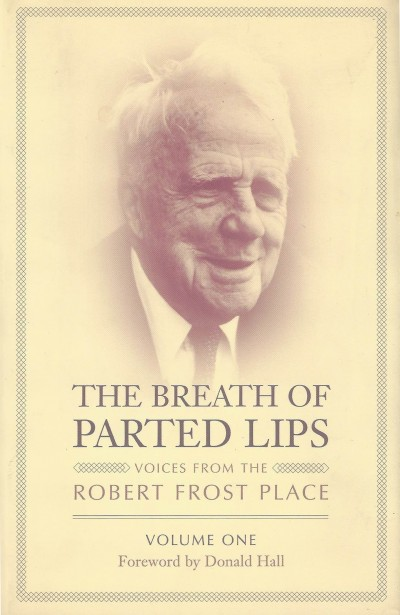 The Breath Of Parted Lips: Voices From The Robert Frost Place, Vol.1.